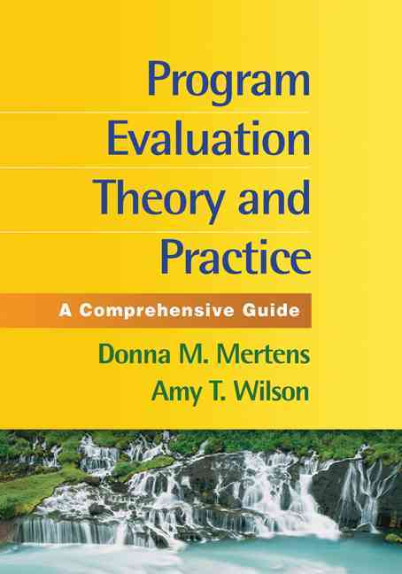 Program Evaluation Theory and Practice By Mertens, Donna M./ Wilson, Amy T.