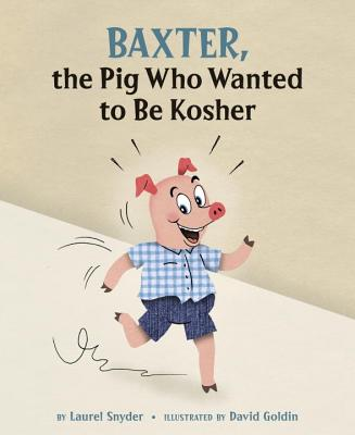 Baxter, the Pig Who Wanted to Be Kosher By Snyder, Laurel/ Goldin, David (ILT)
